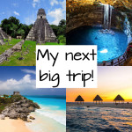 My Next Trip: Mexico, Belize, Guatemala